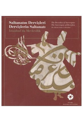 Saltanatın Dervişleri Dervişlerin Saltanatı - (İstanbulda Mevlevilik-The Dervishes Of Sovereignty Th-Kolektif