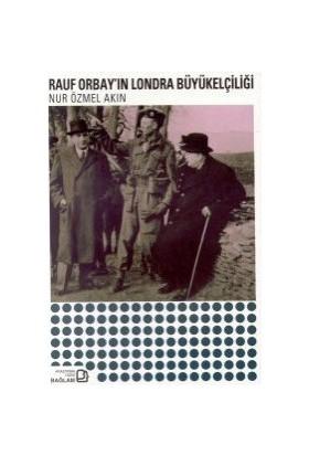 Rauf Orbay'In Londra Büyükelçiliği-Nur Özmel Akın
