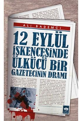 12 Eylül İşkencesinde Ülkücü Bir Gazetecinin Dramı-Ali Bademci