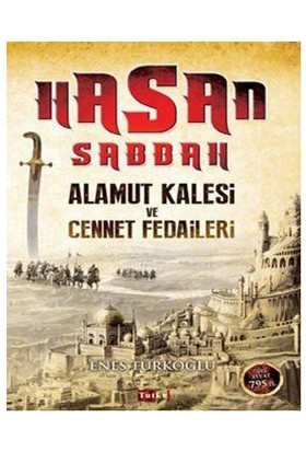 Hasan Sabbah: Alamut Kalesi Ve Cennet Fedaileri - Enes Türkoğlu