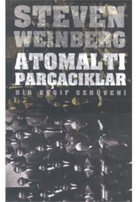 Atomaltı Parçacıklar Bir Keşif Serüveni (Ciltli) - Steven Weinberg