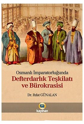 Osmanlı İmparatorluğunda Defterdarlık Teşkilatı Ve Bürokrasisi-Rıfat Günalan