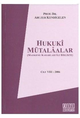 Hukuki Mütalaalar Cilt 8: 2006-Abuzer Kendigelen