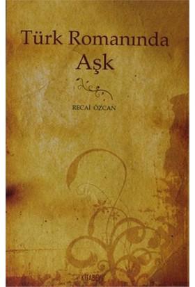Türk Romanında Aşk (1872-1900)-Recai Özcan