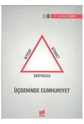 İktisat Siyaset Sosyoloji Üçgeninde Cumhuriyet-Ali Parıl Sümer