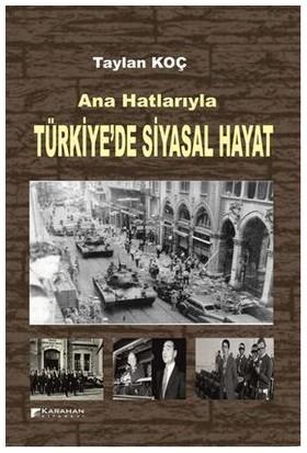 Ana Hatlarıyla Türkiye'De Siyasal Hayat-Taylan Koç