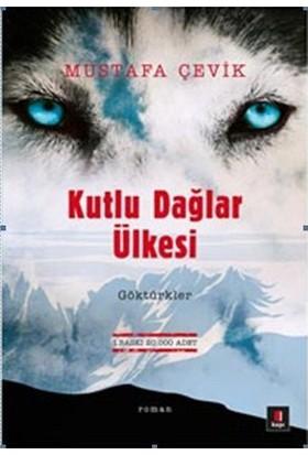Kutlu Dağlar Ülkesi Göktürkler - Mustafa Çevik
