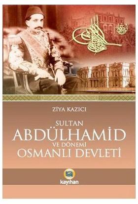 Sultan 2. Abdülhamid Ve Dönemi Osmanlı Devleti-Ziya Kazıcı