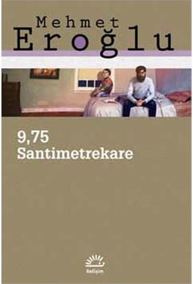9,75 Santimetrekare-Mehmet Eroğlu