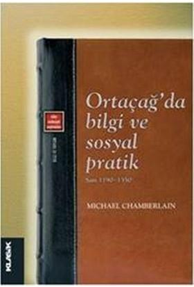 Ortaçağ'da Bilgi Ve Sosyal Pratik: Şam 1190-1350 - Michael Chamberlain
