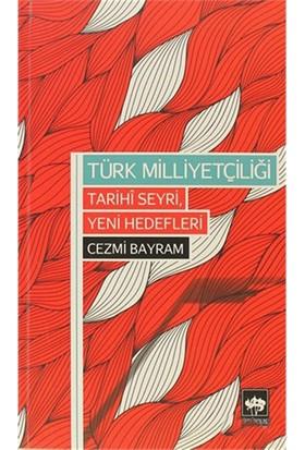 Türk Milliyetçiliği - Tarihi Seyri, Yeni Hedefleri-Cezmi Bayram