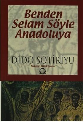 Benden Selam Söyle Anadolu''Ya-Dido Sotiriyu