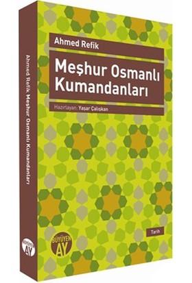 Meşhur Osmanlı Kumandanları-Ahmed Refik