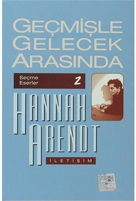 Geçmişle Gelecek Arasında: Seçme Eserler 2 - Siyasi Düşünce Konulu Altı Deneme-Hannah Arendt
