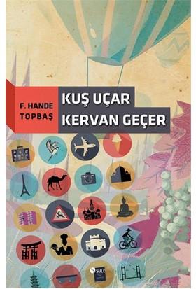 Kuş Uçar Kervan Geçer-F. Hande Topbaş