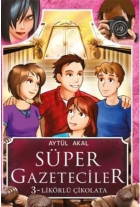 Süper Gazeteciler-3: Likörlü Çikolata - Aytül Akal