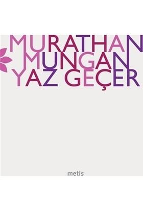 Yaz Geçer - Murathan Mungan