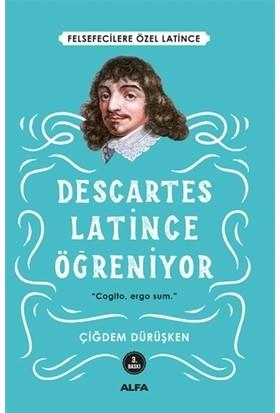 Descartes Latince Öğreniyor-Çiğdem Dürüşken