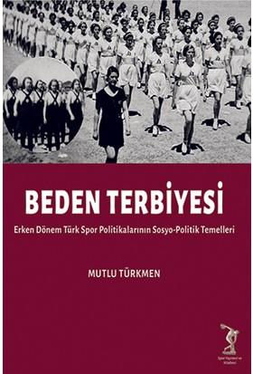 Beden Terbiyesi: Erken Dönem Türk Spor Politikalarının Sosyo-Politik Temelleri