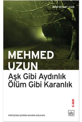Aşk Gibi Aydınlık Ölüm Gibi Karanlık - Mehmet Uzun