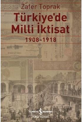 Türkiye'De Milli İktisat 1908 – 1918 - Zafer Toprak