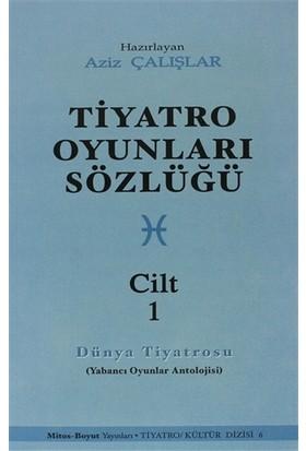 Tiyatro Oyunları Sözlüğü (Dünya Tiyatrosu) Cilt: 1-Aziz Çalışlar