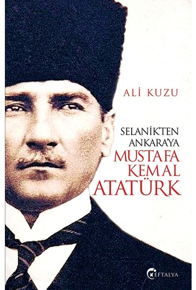 Selanik'Ten Ankara'Ya Mustafa Kemal Atatürk - Ali Kuzu
