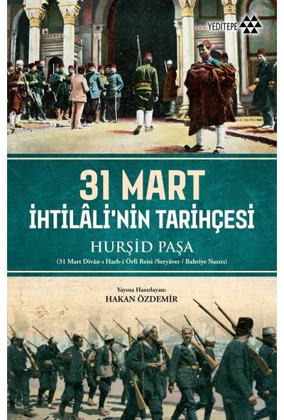 31 Mart İhtilali'nin Tarihçesi Hürşid Paşa - Hakan Özdemir