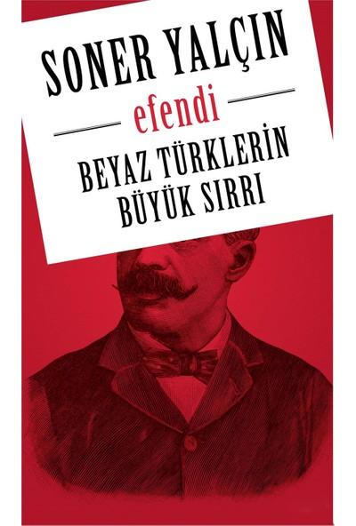 Efendi - Beyaz Türklerin Büyük Sırrı - Soner Yalçın