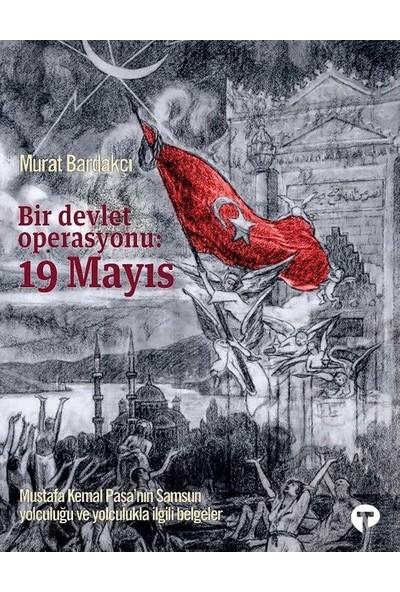 Bir Devlet Operasyonu: 19 Mayıs - Murat Bardakçı