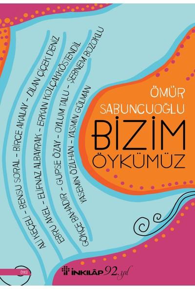 Bizim Öykümüz - Ömür Sabuncuoğlu
