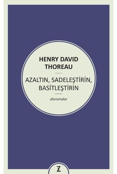 Azaltın, Sadeleştirin, Basitleştirin - Henry David Thoreau