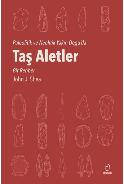 Taş Aletler Paleolitik Ve Neolitik Yakın Doğu'da - John J. Shea