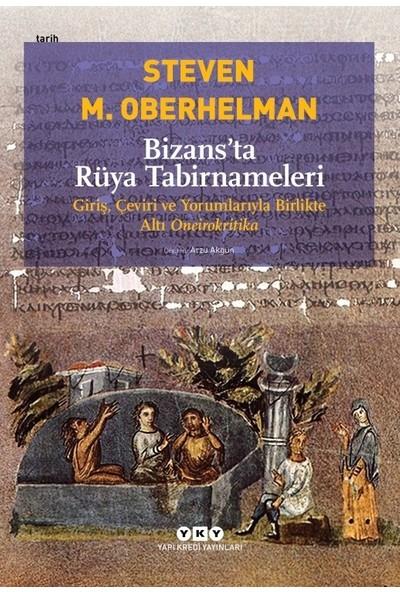 Bizans'Ta Rüya Tabirnameleri Giriş, Çeviri Ve Yorumlarıyla Birlikte Altı Oneirokritika - Steven M. Oberhelman