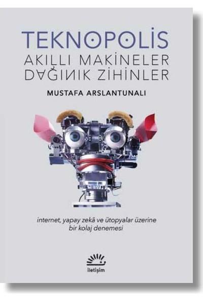 Teknopolis Akıllı Makineler Dağınık Zihinler - Mustafa Arslantunalı