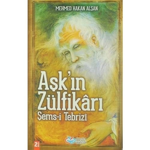 Aşk'In Zülfikarı - (Şems-İ Tebrizi)-Mehmed Hakan Alşan
