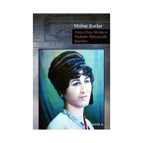 Nuriye Ulviye Mevlan Ve Kadınlar Dünyasında Kürtler-Mithat Kutlar
