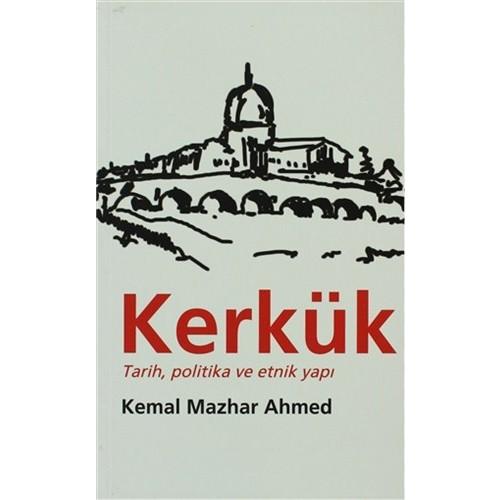 Kerkük Tarih, Politika Ve Etnik Yapı-Kemal Mazhar Ahmed