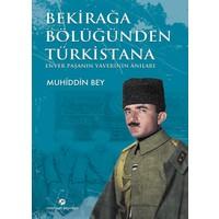 Bekirağa BölüğündenTürkistana;Enver Pasanın Yaverinin Anıları - Muhiddin Bey