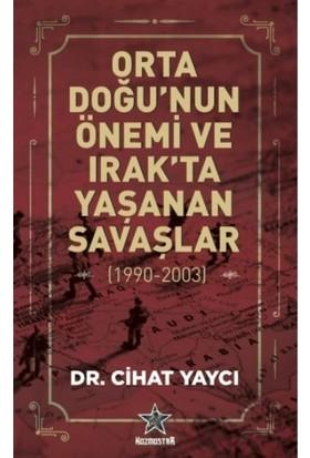 Orta Doğu'nun Önemi Ve Irak'ta Yaşanan Savaşlar ( 1990 2003) - Cihat Yaycı