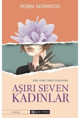 Aşırı Seven Kadınlar - Robin Norwood