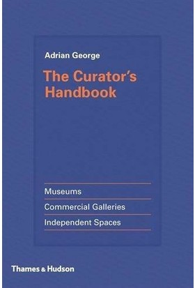 The Curator's Handbook: Museums, Commercial Galleries, Independent Spaces - Adrian George