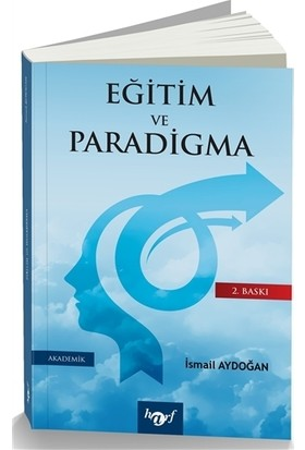 Türkiye'De Eğitim Ve Paradigma - Eğitime Ve Yönetime Paradigmatik Bir Bakış-İsmail Aydoğan