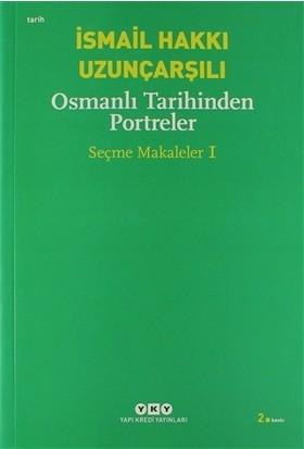 Osmanlı Tarihinden Portreler Seçme Makaleler 1 - İsmail Hakkı Uzunçarşılı