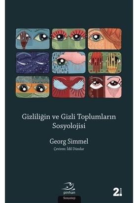 Gizliliğin Ve Gizli Toplumların Sosyolojisi-Georg Simmel