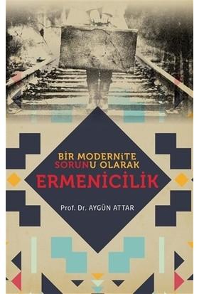 Bir Modernite Sorunu Olarak Ermenicilik