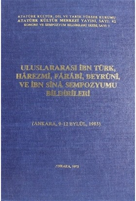 Uluslararası İbn Türk, Harezmi, Farabi, Beyruni ve İbn Sİna Sempozyumu Bildirileri