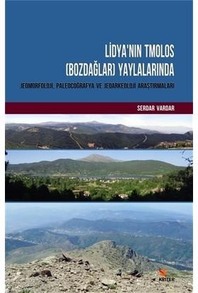 Lidya'nın Tmolos (Bozdağlar) Yaylalarında Jeomorfoloji, Paleocoğrafya ve Jeoarkeoloji Araştırmaları