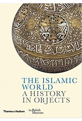 The Islamic World A History In Objects