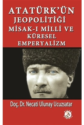 Atatürk'ün Jeopolitiği Misak-ı Milli ve Küresel Emperyalizm